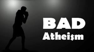 Bad Atheism