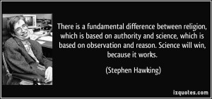quote-there-is-a-fundamental-difference-between-religion-which-is-based-on-authority-and-science-which-stephen-hawking-235533